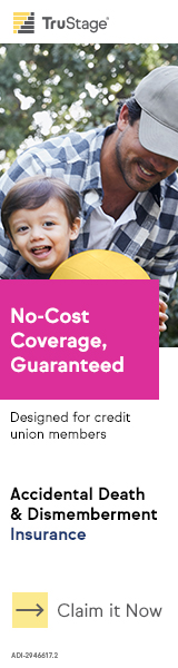 Compliments Of Your Credit Union, Get No-Cost AD&D Coverage. For The Leading Cause Of Death For Those Under 44. Claim It. FastApply AD&D.