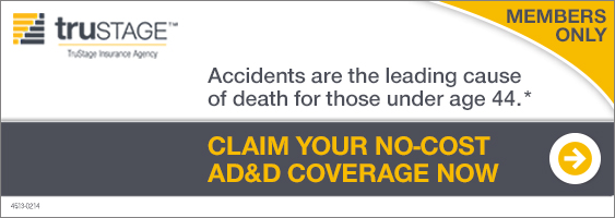 Accidents are the leading cause of death for those under 44. Claim your no cost AD and D coverage now. Members only.