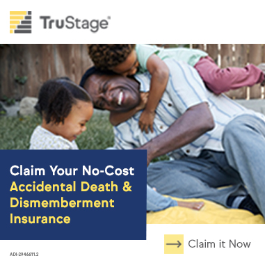 TruStage Insurance Claim your no cost AD&D Coverage Now.