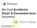 TruStage Accidental Death & Dismemberment Coverage.  Claim it now.