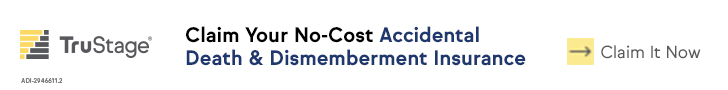 Accidents are the leading cause of death for those under age 44*. Claim your no-cost AD&D coverage now.