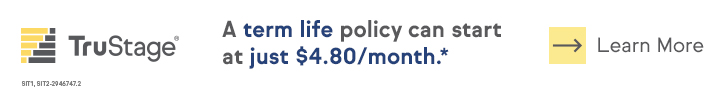 TruStage Insurance. A term life policy can start at just $3.65/month*. Learn more.